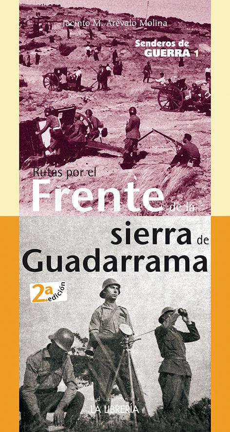 Rutas Por El Frente De La Sierra De Guadarrama. Senderos De Guerra 1 por Jacinto M. Arevalo Molina