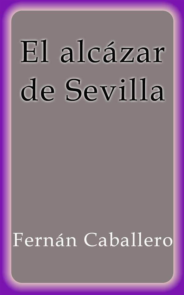 El Alcázar De Sevilla   por Fernán Caballero epub