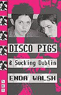 Disco Pigs And Sucking Dublin por Enda Walsh