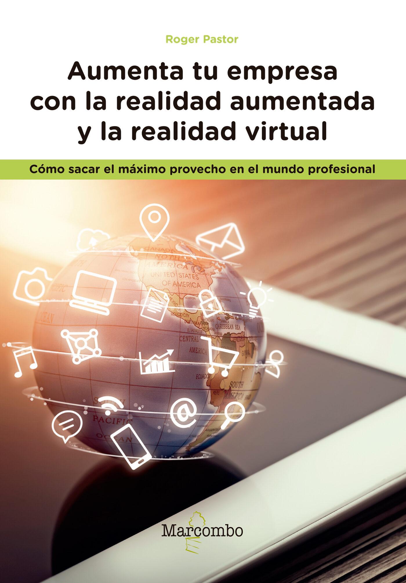 Aumenta Tu Empresa Con La Realidad Aumentada Y La Realidad Virtual: Como Sacar El Maximo Provecho En El Mundo Profesional por Roger Pastor