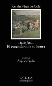 Tigre Juan: El Curandero De Su Honra por Ramon Perez De Ayala