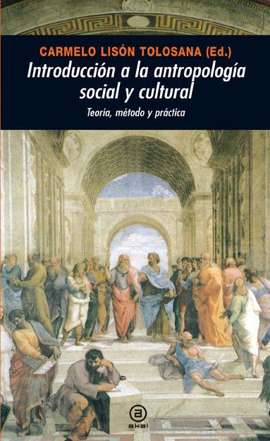 Introduccion A La Antropologia Social Y Cultural: Teoria, Metodo Y Practica por Carmelo Lison Tolosana