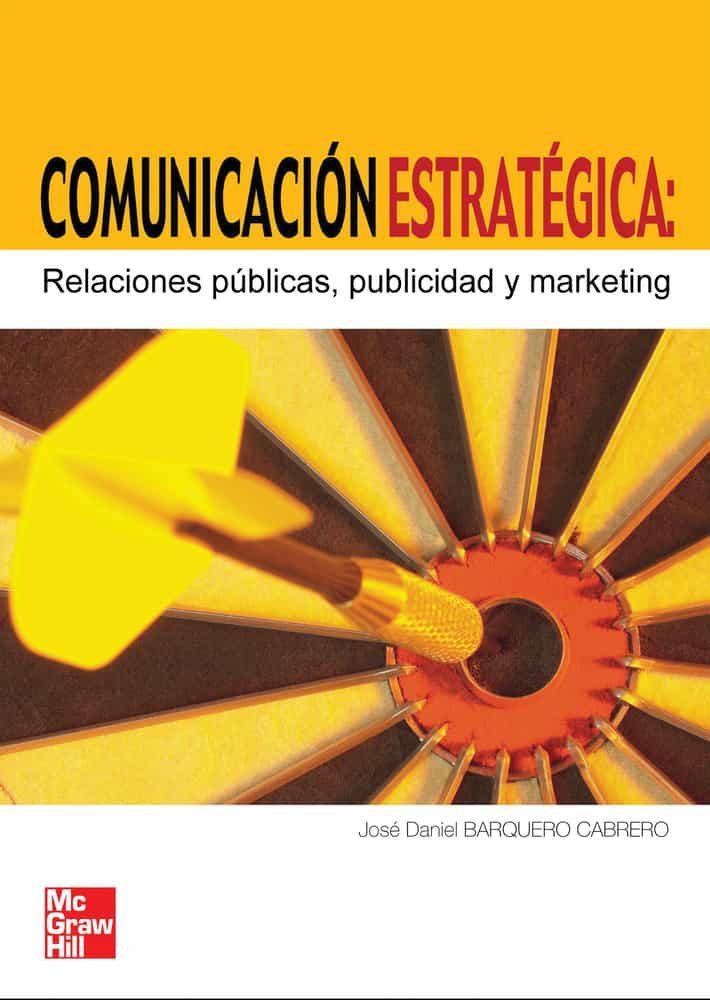 Comunicacion Estrategica: Relaciones Publicas, Publicidad Y Marke Ting por Jose Daniel Barquero Cabrero epub