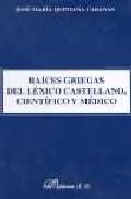 raices griegas del lexico castellano, cientifico y medico-jose maria quintana cabanas-9788481551686