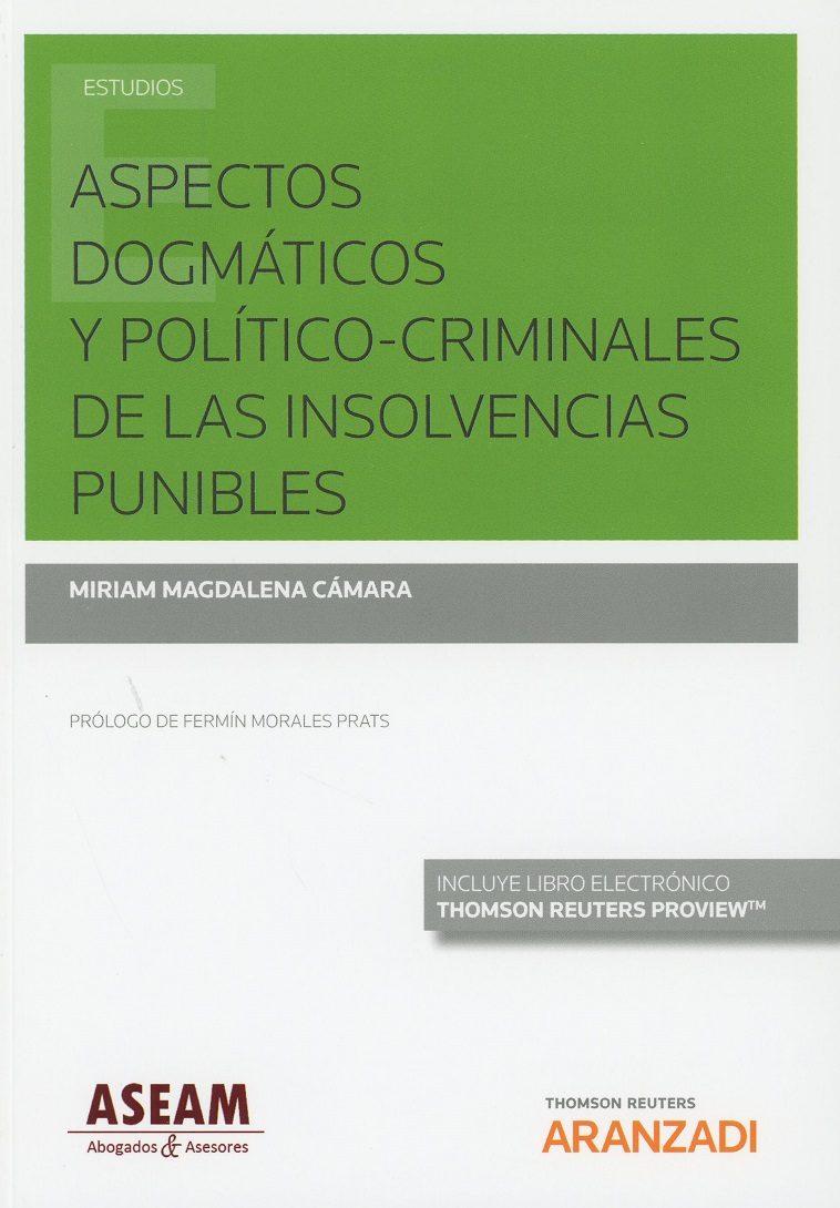 Aspectos Dogmáticos Y Político-criminales De Las Insolvencias Punibles por Miriam Magdalena Cámara