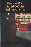 Anatomia Del Secreto por Miguel Catalan
