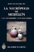 La Necropolis De Medelin I: La Excavacion Y Sus Hallazgos por Martin Almagro-gorbea