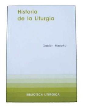 fac1909a167 historia de la liturgia-xabier basurko-9788498051186