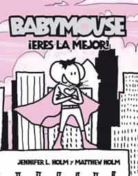 Babymouse: ¡eres La Mejor! por Jennifer L. Holm;                                                                                    Matthew Holm Gratis