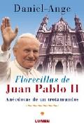 Florecillas De Juan Pablo Ii: Anecdotas De Un Trotamundos por Daniel Ange