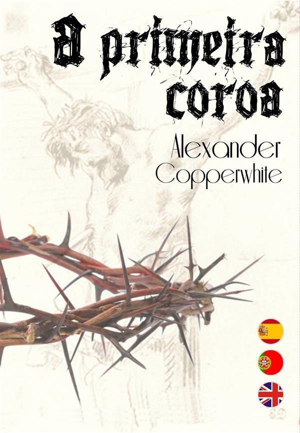 A Primeira Coroa   por Alexander Copperwhite epub