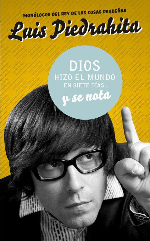 Dios Hizo El Mundo En Siete Dias Y Se Nota por Luis Piedrahita