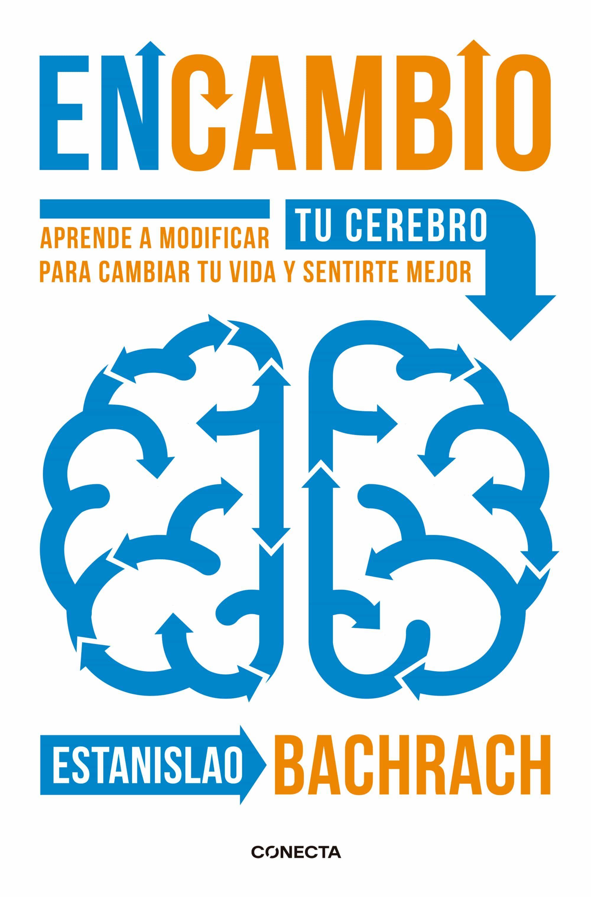 encambio: aprende a modificar tu cerebro para cambiar tu vida y sentirte mejor-estanislao bachrach-9788416029396