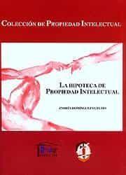 La Hipoteca De Propiedad Intelectual por Andres Dominguez Luelmo Gratis
