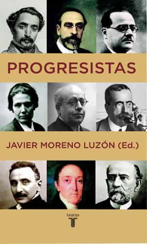 Progresistas: Biografias De Reformistas Españoles (1808-1939) por Javier Moreno Luzon