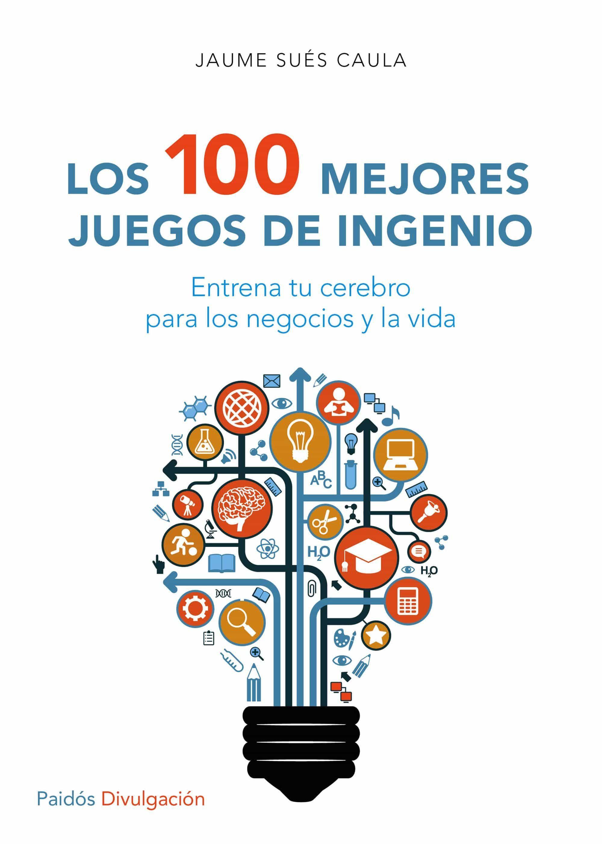 Los 100 Mejores Juegos De Ingenio por Jaume Sues Caula
