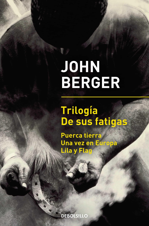 Trilogía De Sus Fatigas por John Berger