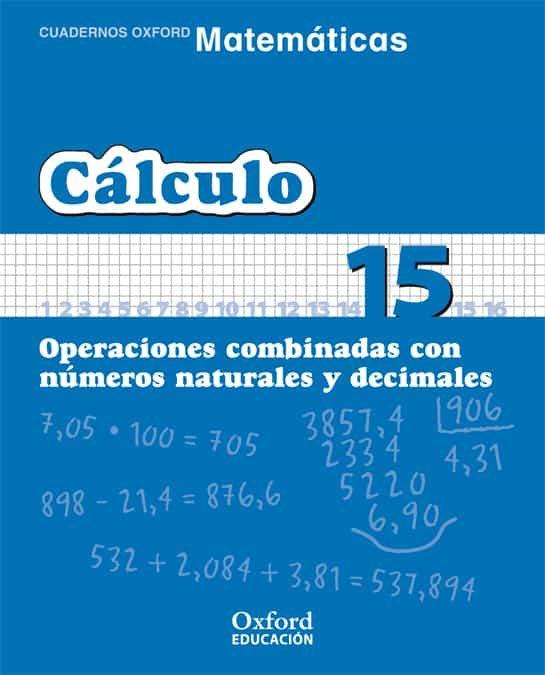 Cuaderno Matematicas: Calculo 15: Operaciones Combinadas Con Nume Ros Naturales Y Decimales (educacion Primaria) por Vv.aa. epub