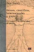 Heroes Cientificos Heterosexuales Y Gays por Oscar Guasch