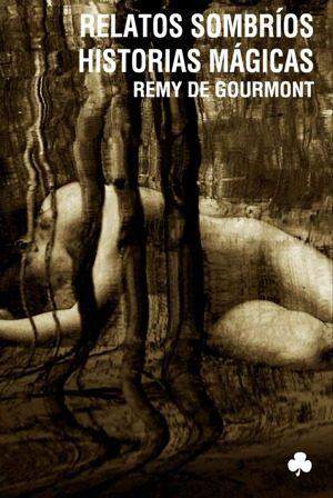 Relatos Sombrios Historias Magicas por Remy De Gourmont epub