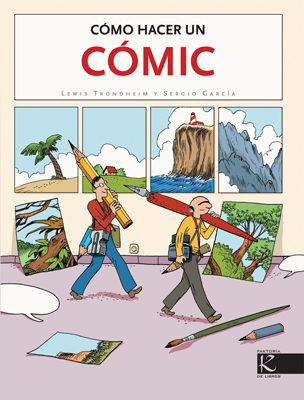 Resultado de imagen de Cómo hacer un cómic / Lewis Trondheim y Sergio García