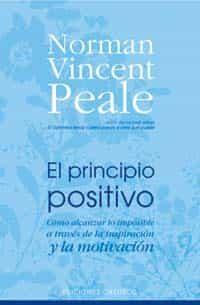 El Principio Positivo: Como Alcanzar Lo Imposible A Traves De La Inspiracion Y La Motivacion por Norman Vincent Peale epub