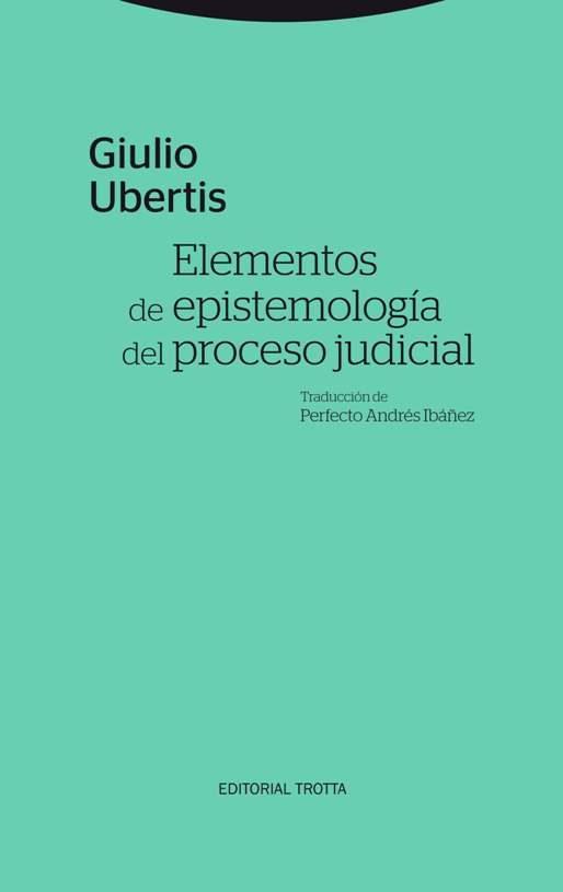 elementos de epistemologia del proceso judicial-giulio ubertis-9788498796896