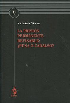 La Prisión Permanente Revisable: ¿pena O Cadalso? por Maria (coords.) Acale Sanchez