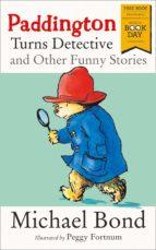 paddington turns detective and other funny stories michael bond 9780008279806