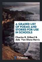 El libro de A graded list of poems and stories for use in schools autor CHARLES B. GILBERT PDF!