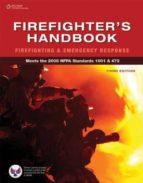 FIREFIGHTER S HANDBOOK: FIREFIGHTING AND EMERGENCY RESPONSE (3RD REV. ED.)