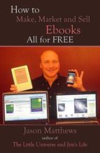 how to make, market and sell ebooks all for free (ebook) jason matthews 9781452402406