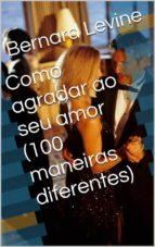 COMO AGRADAR AO SEU AMOR  (100 MANEIRAS DIFERENTES)