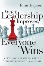 when leadership improves, everyone wins (ebook) john keyser 9781543928006