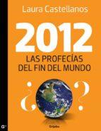2012, las profecías del fin del mundo (ebook)-laura castellanos-9786073109406