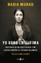 yo sere la ultima: historia de mi cautiverio y mi lucha contra el estado islamico-nadia murad-9788401019906