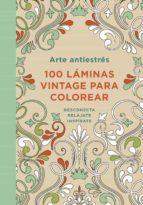 arte antiestres: 100 laminas vintage para colorear-9788401347306