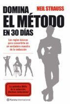 domina el metodo en 30 dias: las reglas basicas para convert irte en un verdadero maestro de la seduccion neil strauss 9788408085706