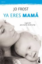 ya eres mama: la guia para el primer año de tu hijo-jo frost-9788408111306