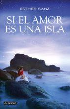 si el amor es una isla-esther sanz-9788408124306