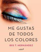 me gustas de todos los colores (ebook) iris t. hernandez 9788408166306