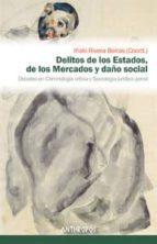 delitos de los estados, de los mercados y daño social: debates en criminologia critica y sociologia juridico penal iñaki rivera 9788415260806