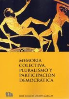 memoria colectiva, pluralismo y participacion democratica j. lacasta zabalza 9788415442806