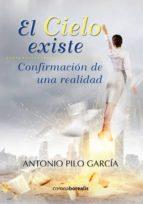 el cielo existe: confirmacion de una realidad-antonio pilo garcia-9788415465706