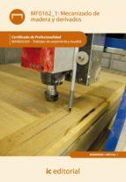 (i.b.d.) mecanizado de madera y derivados (mf0162_1)-juan miguel pascual cortes-9788415648406