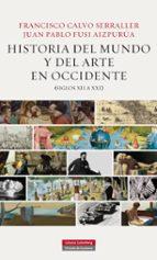 historia del mundo y el arte en occidente (siglos xii a xxi)-francisco calvo serraller-juan pablo fusi aizpurua-9788415863106