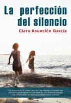 la perfeccion del silencio-clara asuncion garcia-9788415899006