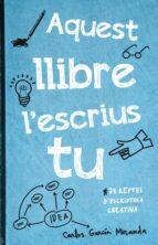 aquest llibre l escrius tu-carlos garcia miranda-9788416297306