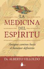 la medicina del espiritu antiguos caminos hacia el bienestar definitivo alberto villoldo 9788416579006