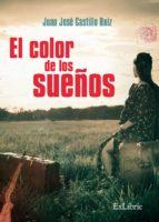 El libro de El color de los sueños autor JUAN JOSE CASTILLO RUIZ TXT!